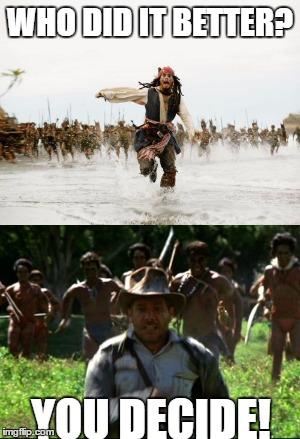 Who did it better? | WHO DID IT BETTER? YOU DECIDE! | image tagged in jack sparrow being chased | made w/ Imgflip meme maker