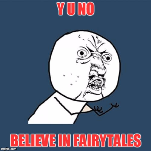 Y U No Meme | Y U NO BELIEVE IN FAIRYTALES | image tagged in memes,y u no | made w/ Imgflip meme maker