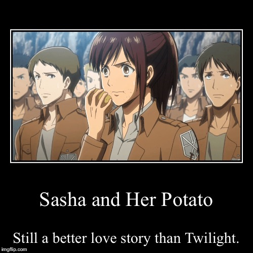 Sasha and Her Potato | Still a better love story than Twilight. | image tagged in funny,demotivationals | made w/ Imgflip demotivational maker