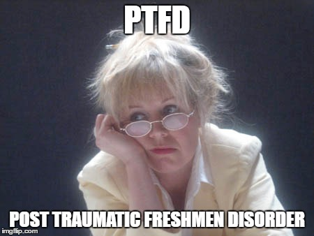 I'm so glad this year is nearly over. | PTFD POST TRAUMATIC FRESHMEN DISORDER | image tagged in millennials,teacher,stressed out | made w/ Imgflip meme maker