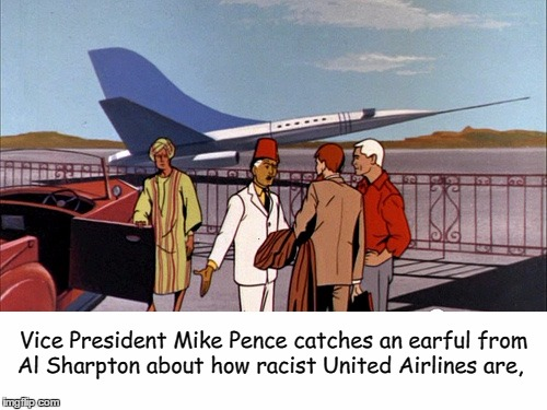 Vice President Mike Pence: Action Hero!  | Vice President Mike Pence catches an earful from Al Sharpton about how racist United Airlines are, | image tagged in mike pence,al sharpton,al sharpton racist,race bannon,united airlines,memes | made w/ Imgflip meme maker