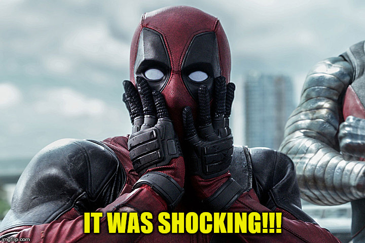Deadpool - Gasp | IT WAS SHOCKING!!! | image tagged in deadpool - gasp | made w/ Imgflip meme maker