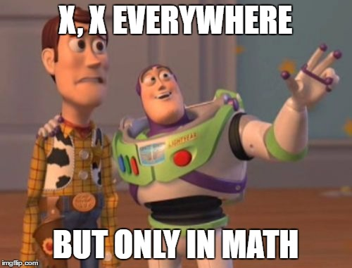 X, X Everywhere Meme | X, X EVERYWHERE BUT ONLY IN MATH | image tagged in memes,x,x everywhere,x x everywhere | made w/ Imgflip meme maker