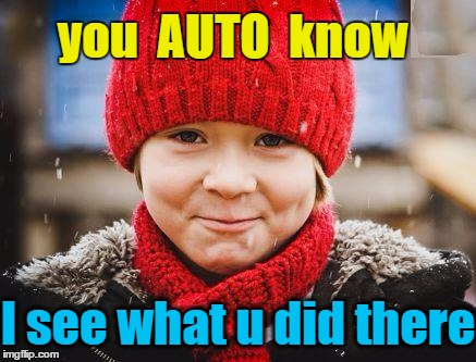 smirk | you  AUTO  know I see what u did there | image tagged in smirk | made w/ Imgflip meme maker