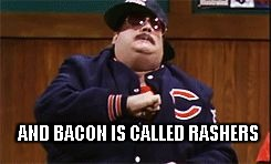 Da Bears | AND BACON IS CALLED RASHERS | image tagged in da bears | made w/ Imgflip meme maker