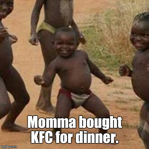 Third World Success Kid Meme | Momma bought KFC for dinner. | image tagged in memes,third world success kid | made w/ Imgflip meme maker