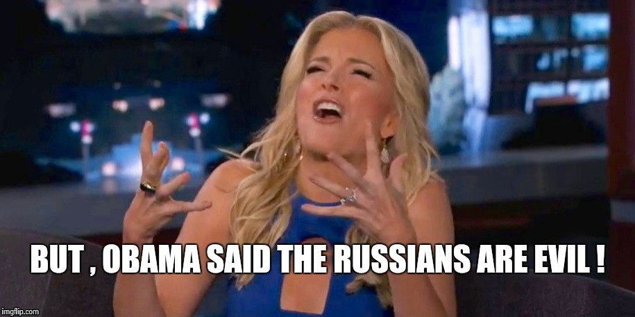Megan Kelley | BUT , OBAMA SAID THE RUSSIANS ARE EVIL ! | image tagged in megan kelley | made w/ Imgflip meme maker