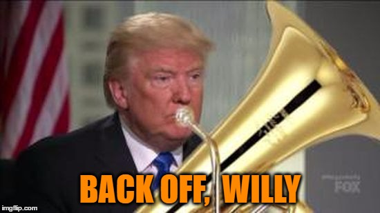 BACK OFF,  WILLY | made w/ Imgflip meme maker