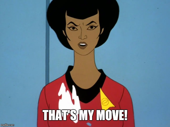 start trek cartoon | THAT'S MY MOVE! | image tagged in start trek cartoon | made w/ Imgflip meme maker