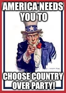 uncle sam | AMERICA NEEDS YOU TO CHOOSE COUNTRY OVER PARTY! | image tagged in uncle sam,patriotic,impeach trump,impeach,donald trump,true american | made w/ Imgflip meme maker