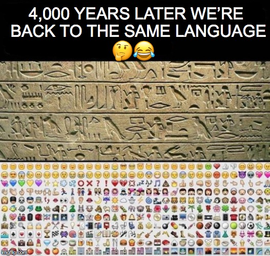Same Ol' Language | 4,000 YEARS LATER WE'RE BACK TO THE SAME LANGUAGE  | image tagged in language,progress | made w/ Imgflip meme maker