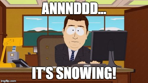 It's May 17th! Seriously!? | ANNNDDD... IT'S SNOWING! | image tagged in memes,aaaaand its gone,snow | made w/ Imgflip meme maker