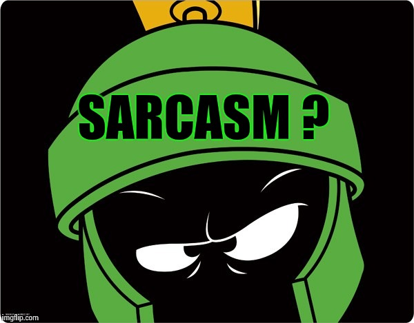 Marvin the Martian | SARCASM ? | image tagged in marvin the martian | made w/ Imgflip meme maker