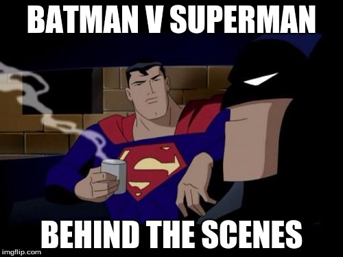 Batman And Superman Meme |  BATMAN V SUPERMAN; BEHIND THE SCENES | image tagged in memes,batman and superman | made w/ Imgflip meme maker