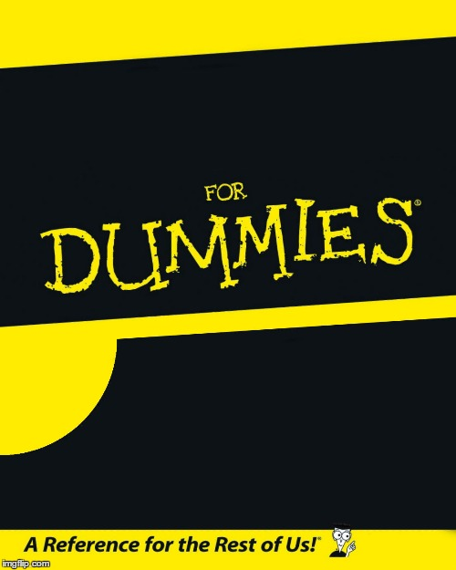 For Dummies | image tagged in for dummies | made w/ Imgflip meme maker