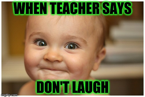 babys | WHEN TEACHER SAYS DON'T LAUGH | image tagged in babys | made w/ Imgflip meme maker