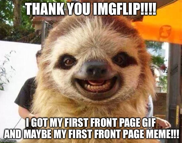 THANK YOU ALL SO MUCH!!! Also, the meme is the couch potato meme, and I don't know how far it got. Anyway, THANK YOU IMGFLIP!!!! | THANK YOU IMGFLIP!!!! I GOT MY FIRST FRONT PAGE GIF AND MAYBE MY FIRST FRONT PAGE MEME!!! | image tagged in thank you,front page | made w/ Imgflip meme maker