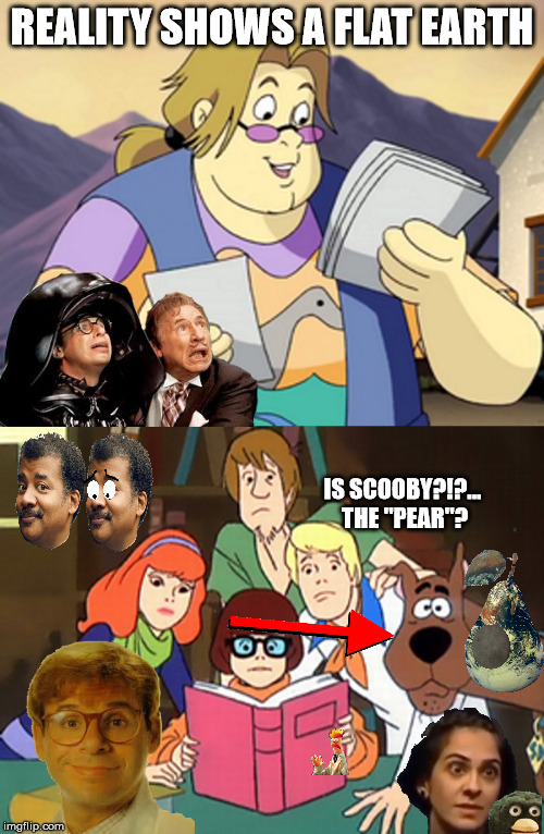 "When you know the globe doesn't exist and start over-researching random things | REALITY SHOWS A FLAT EARTH IS SCOOBY?!?... THE ""PEAR""? 