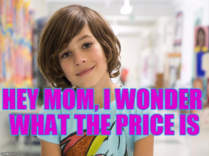 HEY MOM, I WONDER WHAT THE PRICE IS | made w/ Imgflip meme maker