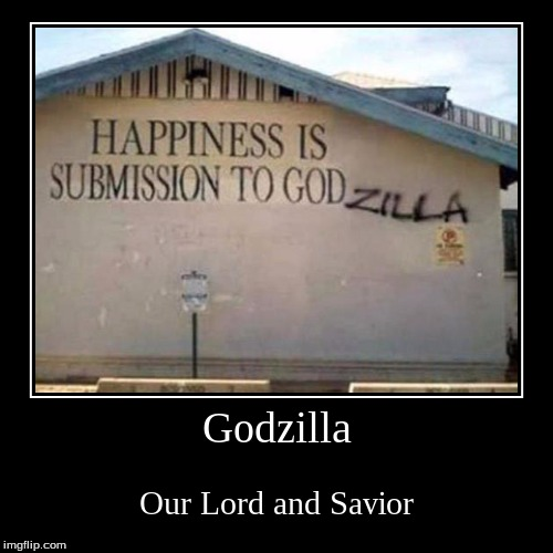 Godzilla | Our Lord and Savior | image tagged in funny,demotivationals | made w/ Imgflip demotivational maker