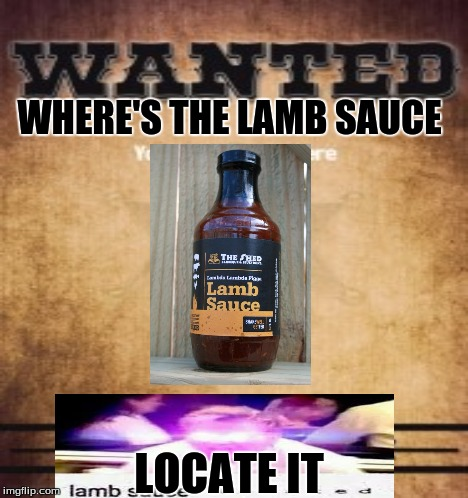 WHERE'S THE LAMB SAUCE | WHERE'S THE LAMB SAUCE LOCATE IT | image tagged in dank memes,gordan ramsay,lamb sauce,wanted | made w/ Imgflip meme maker