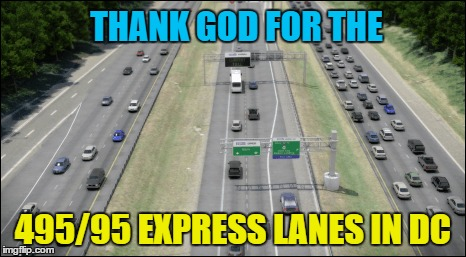 Smooth Sailing Through Washington DC | THANK GOD FOR THE 495/95 EXPRESS LANES IN DC | image tagged in memes,traffic jam,washington dc,new highways,ez pass | made w/ Imgflip meme maker