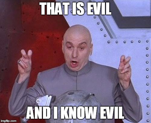 Dr Evil Laser Meme | THAT IS EVIL AND I KNOW EVIL | image tagged in memes,dr evil laser | made w/ Imgflip meme maker