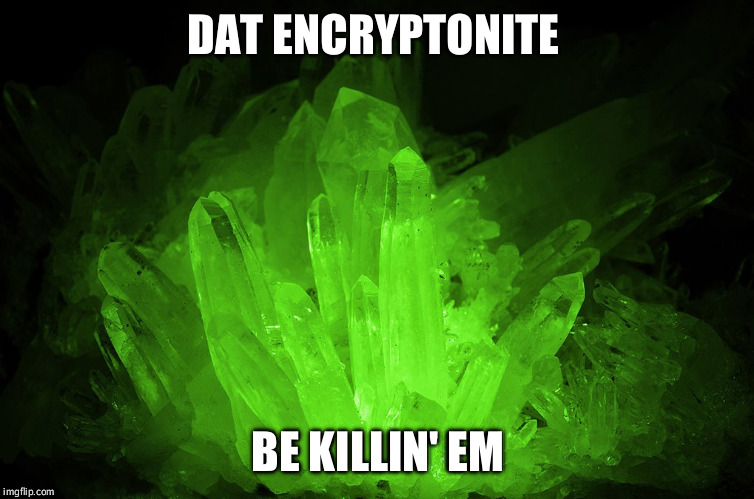 Meth encryption |  DAT ENCRYPTONITE; BE KILLIN' EM | image tagged in misunderstanding,trying,misnomer | made w/ Imgflip meme maker