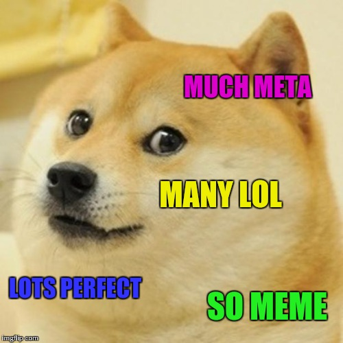 Doge Meme | MUCH META MANY LOL LOTS PERFECT SO MEME | image tagged in memes,doge | made w/ Imgflip meme maker