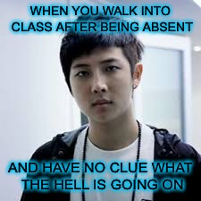 I hate when this happens because I seem to miss a lot of important stuff-_- | WHEN YOU WALK INTO CLASS AFTER BEING ABSENT AND HAVE NO CLUE WHAT THE HELL IS GOING ON | image tagged in bts | made w/ Imgflip meme maker