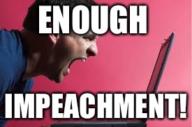 ENOUGH IMPEACHMENT! | made w/ Imgflip meme maker