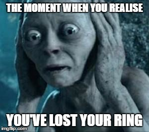 Marriage is stressful even before it happens. | THE MOMENT WHEN YOU REALISE YOU'VE LOST YOUR RING | image tagged in scared gollum,lost in thought,wedding fail,the one ring,forgetfulness,jewelry | made w/ Imgflip meme maker