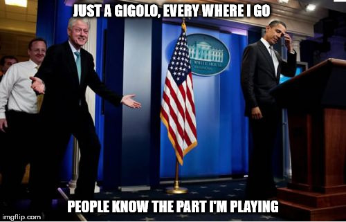 Bubba And Barack | JUST A GIGOLO, EVERY WHERE I GO PEOPLE KNOW THE PART I'M PLAYING | image tagged in memes,bubba and barack | made w/ Imgflip meme maker