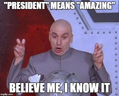 "Dr Evil Laser Meme | ""PRESIDENT"" MEANS ""AMAZING"" BELIEVE ME, I KNOW IT 