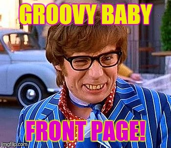GROOVY BABY FRONT PAGE! | made w/ Imgflip meme maker