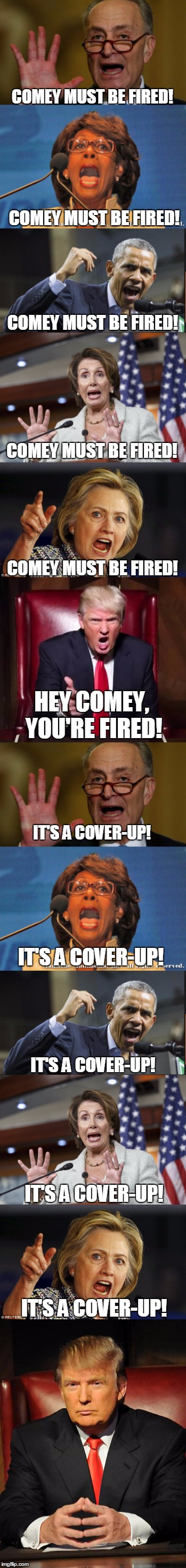 I'd like a refill on my hypocrisy, please. | COMEY MUST BE FIRED! COMEY MUST BE FIRED! COMEY MUST BE FIRED! COMEY MUST BE FIRED! COMEY MUST BE FIRED! HEY COMEY, YOU'RE FIRED! IT'S A COV | image tagged in donald trump,james comey,liberal hypocrisy,hillary clinton,democrats,liars | made w/ Imgflip meme maker