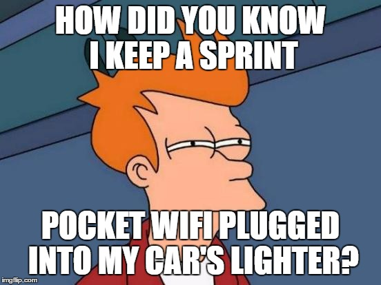 Futurama Fry Meme | HOW DID YOU KNOW I KEEP A SPRINT POCKET WIFI PLUGGED INTO MY CAR'S LIGHTER? | image tagged in memes,futurama fry | made w/ Imgflip meme maker