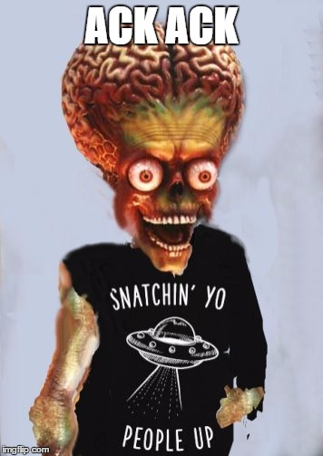 Martian Snachin people alien mars | ACK ACK | image tagged in martian snachin people alien mars | made w/ Imgflip meme maker
