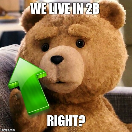 WE LIVE IN 2B RIGHT? | made w/ Imgflip meme maker