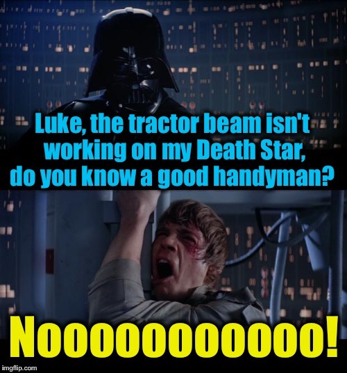 Star Wars Handyman No | . | image tagged in star wars no,memes,evilmandoevil,funny | made w/ Imgflip meme maker
