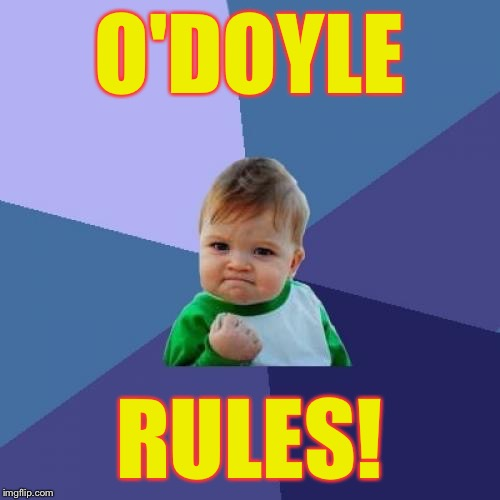 Movie One Liner Week - a jeffnethercot event. May 22-28. :) | O'DOYLE RULES! | image tagged in memes,success kid,movie one liner week,jeffnethercot,may 22-28 | made w/ Imgflip meme maker