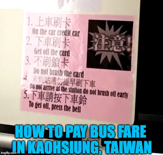 When your English teacher neglects to teach the word 'swipe' | HOW TO PAY BUS FARE IN KAOHSIUNG, TAIWAN | image tagged in funny signs,taiwan,bus riders,engrish | made w/ Imgflip meme maker