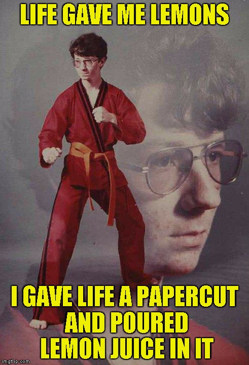 Supposedly Funny Title | LIFE GAVE ME LEMONS I GAVE LIFE A PAPERCUT AND POURED LEMON JUICE IN IT | image tagged in memes,karate kyle,lemons | made w/ Imgflip meme maker