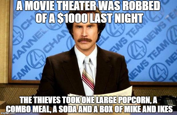 BREAKING NEWS | A MOVIE THEATER WAS ROBBED OF A $1000 LAST NIGHT THE THIEVES TOOK ONE LARGE POPCORN, A COMBO MEAL, A SODA AND A BOX OF MIKE AND IKES | image tagged in breaking news,funny,movies | made w/ Imgflip meme maker