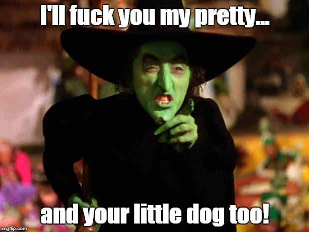 I'll f**k you my pretty... and your little dog too! | made w/ Imgflip meme maker
