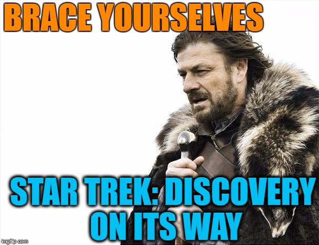Brace Yourselves X is Coming Meme | BRACE YOURSELVES STAR TREK: DISCOVERY ON ITS WAY | image tagged in memes,brace yourselves x is coming | made w/ Imgflip meme maker