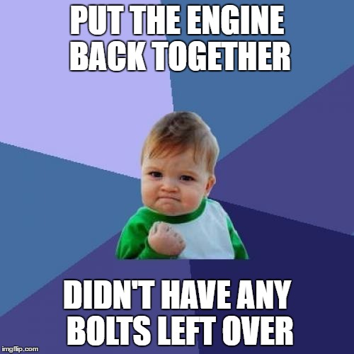 Success Kid Meme | PUT THE ENGINE BACK TOGETHER DIDN'T HAVE ANY BOLTS LEFT OVER | image tagged in memes,success kid | made w/ Imgflip meme maker