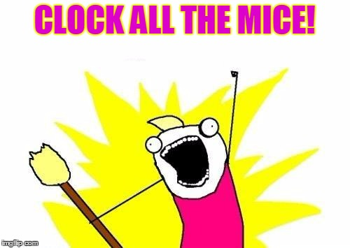 X All The Y Meme | CLOCK ALL THE MICE! | image tagged in memes,x all the y | made w/ Imgflip meme maker