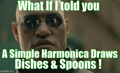 Matrix Morpheus Meme | What If I told you A Simple Harmonica Draws Dishes & Spoons ! | image tagged in memes,matrix morpheus | made w/ Imgflip meme maker