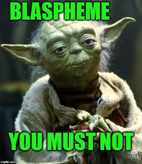 Star Wars Yoda Meme | BLASPHEME YOU MUST NOT | image tagged in memes,star wars yoda | made w/ Imgflip meme maker
